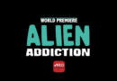 Alien Addiction – World Premiere
